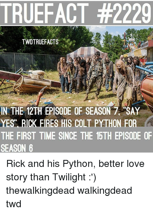 Love, Memes, and Time: TRUEFACT #2229  TWDTRUEFACTS  MA  IN THE 12TH EPISODE OF SEASON 7 SAY  YES RICK FIRES HIS COLT PYTHON FOR  A  THE FIRST TIME SINCE THE 15TH EPISODE OF  SEASON 6 Rick and his Python, better love story than Twilight :') thewalkingdead walkingdead twd