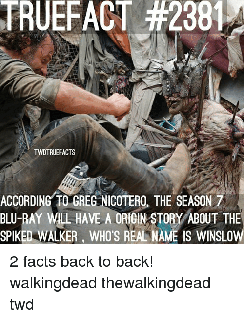 Spiked: TRUEFACT #2381  TWDTRUEFACTS  ACCORDING TO GREG NICOTERO, THE SEASON 7  BLU-RAY WLL HAVE A ORIGIN STORY ABOUT THE  SPIKED WALKER, WHO'S REAL NAME IS WINSLOW 2 facts back to back! walkingdead thewalkingdead twd