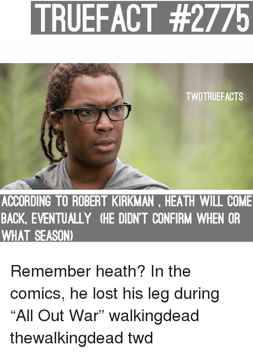 """Memes, Lost, and Comics: TRUEFACT #2775  TWDTRUEFACTS  ACCORDING TO ROBERT KIRKMAN, HEATH WILL COME  BACK, EVENTUALLY (HE DIDN'T CONFIRM WHEN OR  WHAT SEASON) Remember heath? In the comics, he lost his leg during """"All Out War"""" walkingdead thewalkingdead twd"""