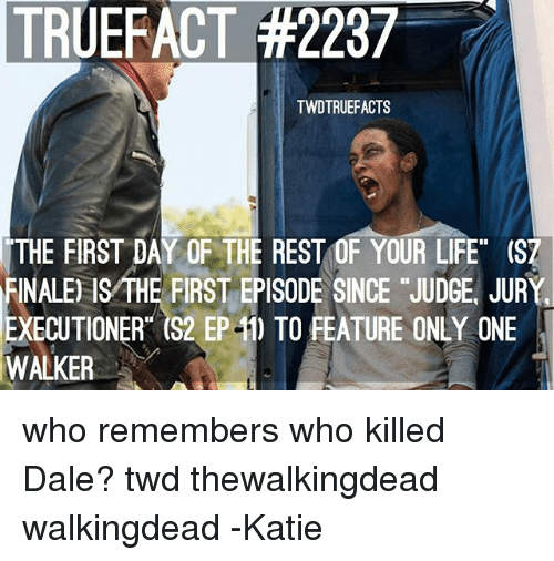 """executioner: TRUERACT #2237  TWDTRUEFACTS  THE FIRST DAY OF THE REST OF YOUR LIFE"""" (SZ  FINALE ISMHE FIRST EPISODE SINCE JUDGE JUR  EXECUTIONER (S2 EP-1) TO FEATURE ONLY ONE  WALKER who remembers who killed Dale? twd thewalkingdead walkingdead -Katie"""