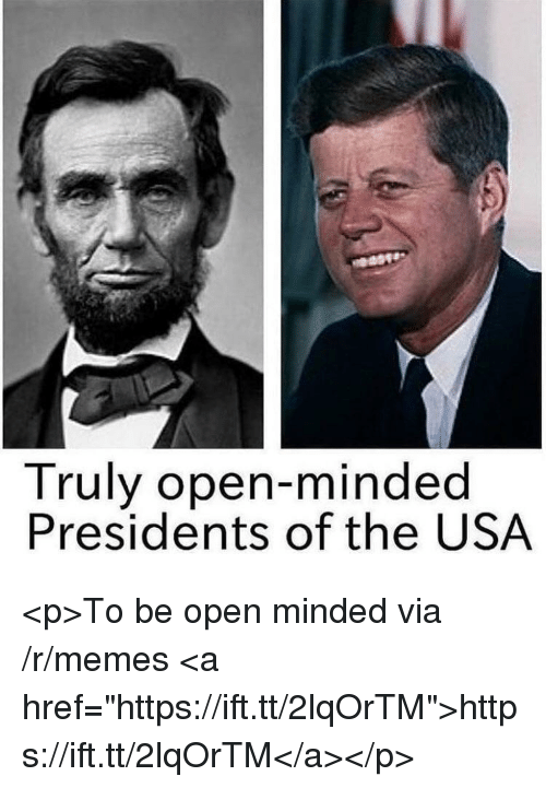 "Memes, Presidents, and Usa: Truly open-minded  Presidents of the USA <p>To be open minded via /r/memes <a href=""https://ift.tt/2lqOrTM"">https://ift.tt/2lqOrTM</a></p>"