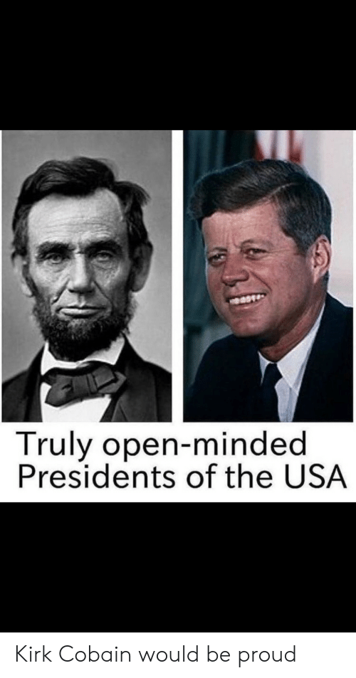 Presidents, Proud, and Usa: Truly open-minded  Presidents of the USA Kirk Cobain would be proud