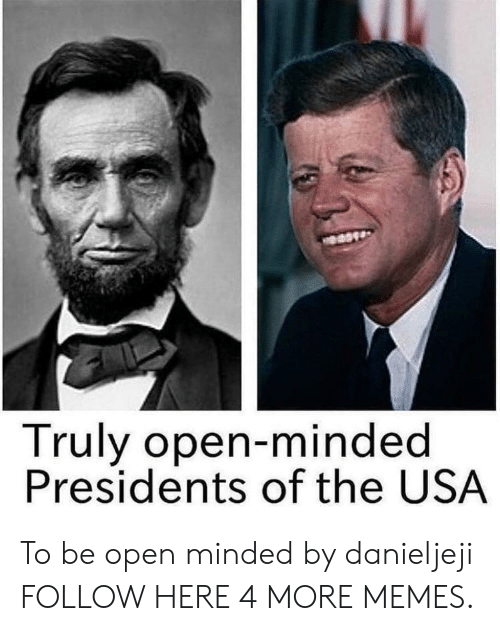 Dank, Memes, and Target: Truly open-minded  Presidents of the USA To be open minded by danieljeji FOLLOW HERE 4 MORE MEMES.