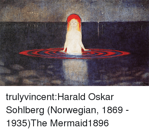 Tumblr, Blog, and Norwegian: trulyvincent:Harald Oskar Sohlberg (Norwegian, 1869 - 1935)The Mermaid1896