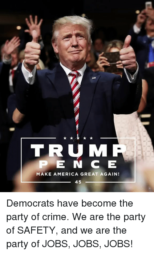 America, Crime, and Party: TRUM  P E N C E  MAKE AMERICA GREAT AGAIN!  45 Democrats have become the party of crime. We are the party of SAFETY, and we are the party of JOBS, JOBS, JOBS!