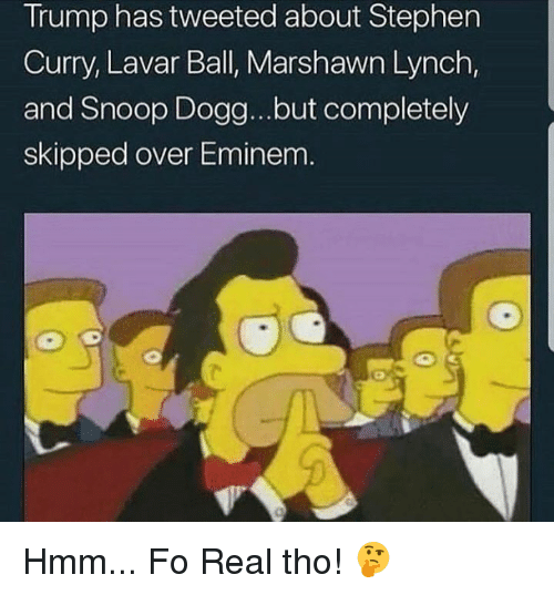 Eminem, Marshawn Lynch, and Snoop: Trump has tweeted about Stephen  Curry, Lavar Ball, Marshawn Lynch,  and Snoop Dogg...but completely  skipped over Eminem Hmm... Fo Real tho! 🤔