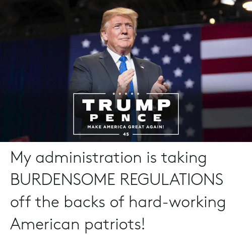 Americanization: TRUMP  PE N C EE  MAKE AMERICA GREAT AGAIN!  45 My administration is taking BURDENSOME REGULATIONS off the backs of hard-working American patriots!