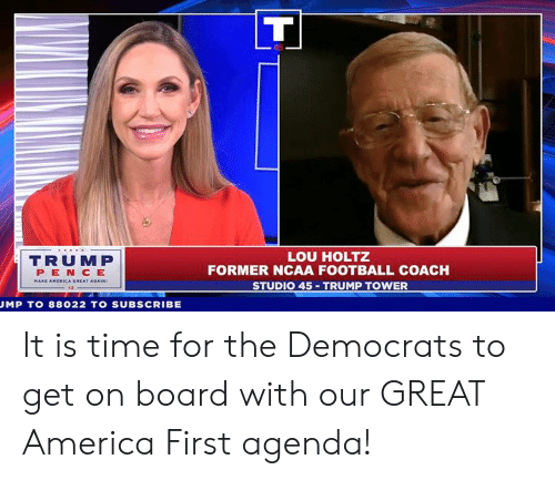 trump tower: TRUMP  PEN CE  LOU HOLTZ  FORMER NCAA FOOTBALL COACH  STUDIO 45 TRUMP TOWER  AT AGAIN  MP T0 88022 TO SUBSCRIBE It is time for the Democrats to get on board with our GREAT America First agenda!