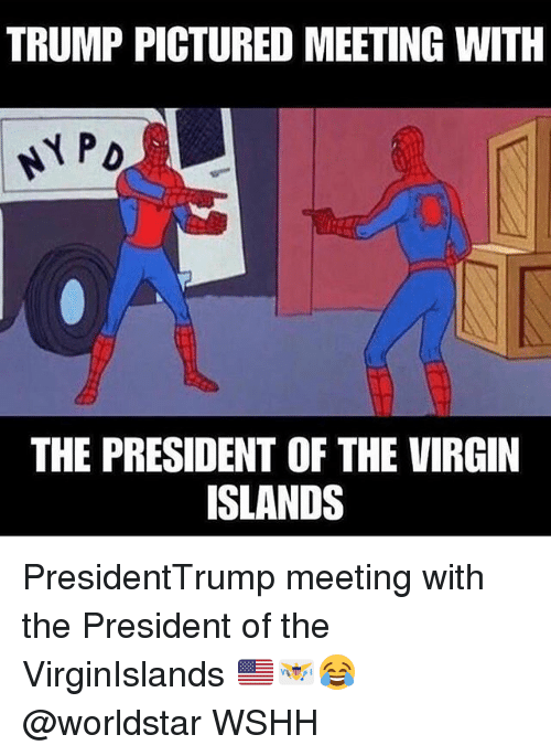 Memes, Virgin, and Worldstar: TRUMP PICTURED MEETING WITH  THE PRESIDENT OF THE VIRGIN  ISLANDS PresidentTrump meeting with the President of the VirginIslands 🇺🇸🇻🇮😂 @worldstar WSHH