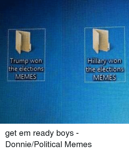 Memes, Trump, and Boy: Trump won  the elections  MEMESI  the  elections  MEMES get em ready boys - Donnie/Political Memes