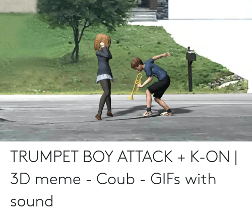 Trumpet Boy Attack K On 3d Meme Coub Gifs With Sound