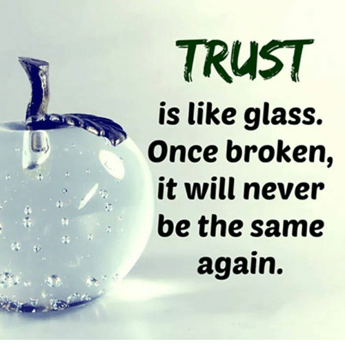 TRUST Is Like Glass Once Broken It Will Never Be the Same