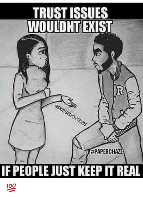 Memes, 🤖, and Issues: TRUST ISSUES  WOULDNT EXIST  #PAPERO HAZE  IF PEOPLE JUST KEEP IT REAL 💯