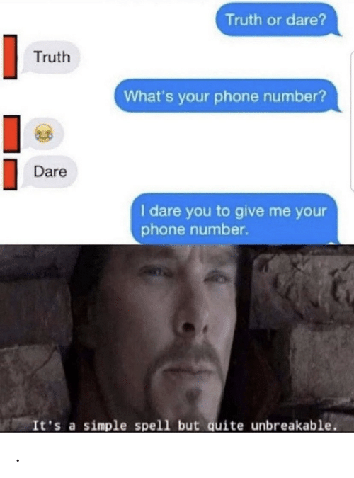 Phone, Phone Number, and Quite: Truth or dare?  Truth  What's your phone number?  Dare  I dare you to give me your  phone number.  It's a simple spell but quite unbreakable .