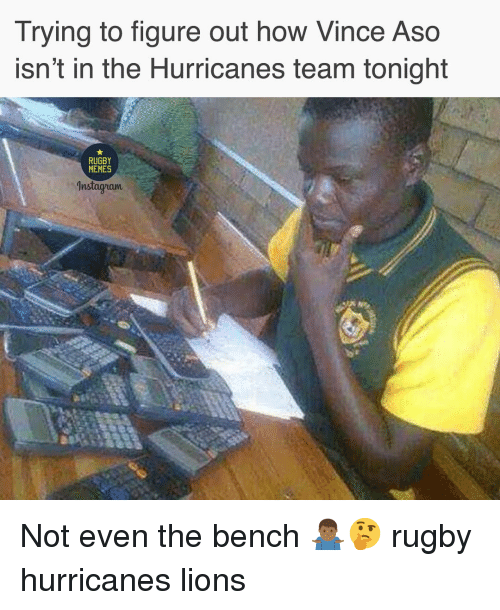 Memes, Lions, and Rugby: Trying to figure out how Vince Aso  isn't in the Hurricanes team tonight  RUGBY  MEMES  nstagram Not even the bench 🤷🏾‍♂️🤔 rugby hurricanes lions