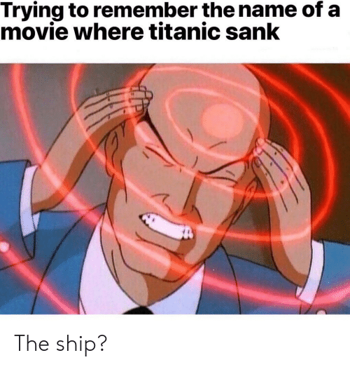 Titanic, Movie, and Name: Trying to remember the name of a  movie where titanic sank The ship?