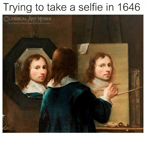 Facebook, Memes, and Selfie: Trying to take a selfie in 1646  LASSICAL ART MEMES  facebook.com/classicalartimemes