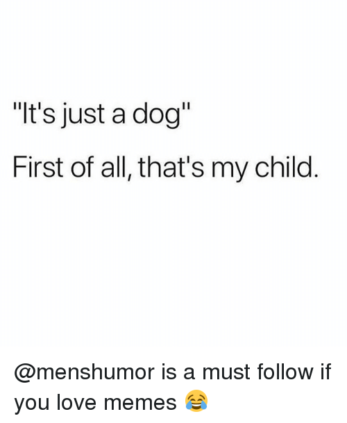 "Love, Memes, and 🤖: ""t's just a dog""  First of all, that's my child @menshumor is a must follow if you love memes 😂"