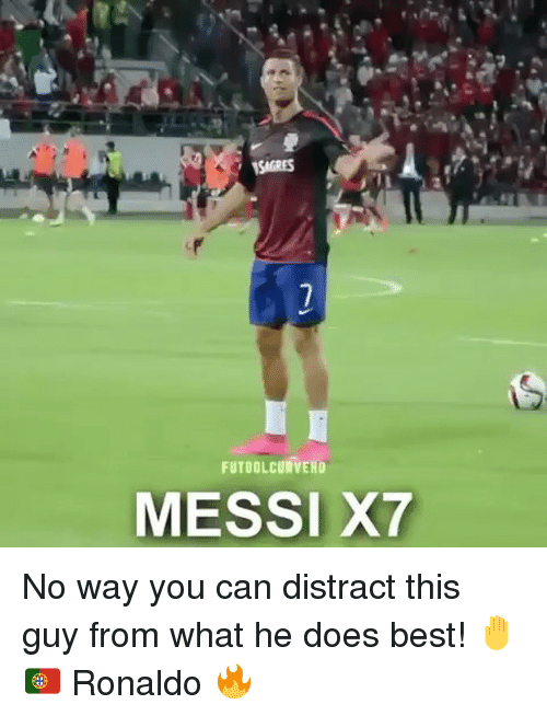 Distracte: TSIGRES  FUTBOLCURVEHD  MESSI X7 No way you can distract this guy from what he does best! 🤚🇵🇹 Ronaldo 🔥