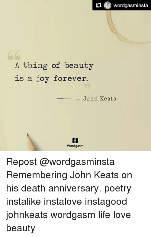 foreverly: tu Wordgasminsta.  A thing of beauty  is a joy forever.  John Keats  Wordgasm Repost @wordgasminsta Remembering John Keats on his death anniversary. poetry instalike instalove instagood johnkeats wordgasm life love beauty