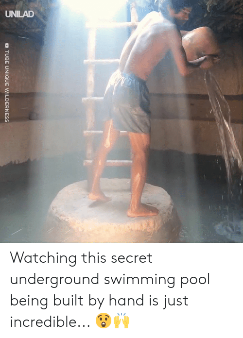 Dank, Pool, and Tube: TUBE UNIQUE WILDERNESS Watching this secret underground swimming pool being built by hand is just incredible... 😲🙌