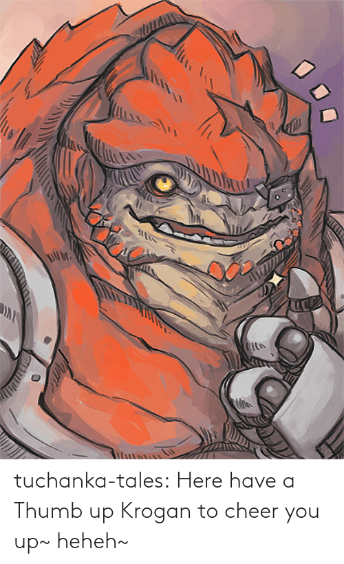 You Up: tuchanka-tales:  Here have a Thumb up Krogan to cheer you up~ heheh~