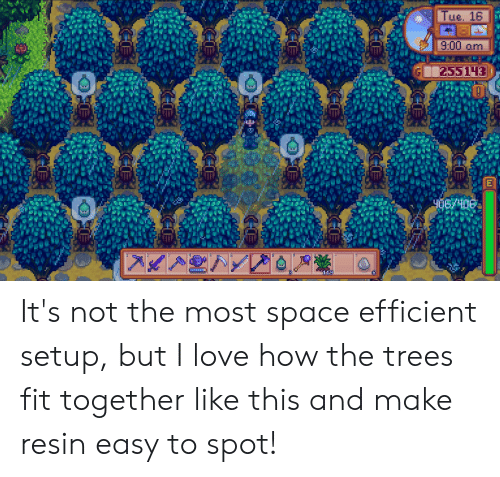 Love, Space, and Trees: Tue. 16  9:00 om  255143  E  406 406  119  HE It's not the most space efficient setup, but I love how the trees fit together like this and make resin easy to spot!