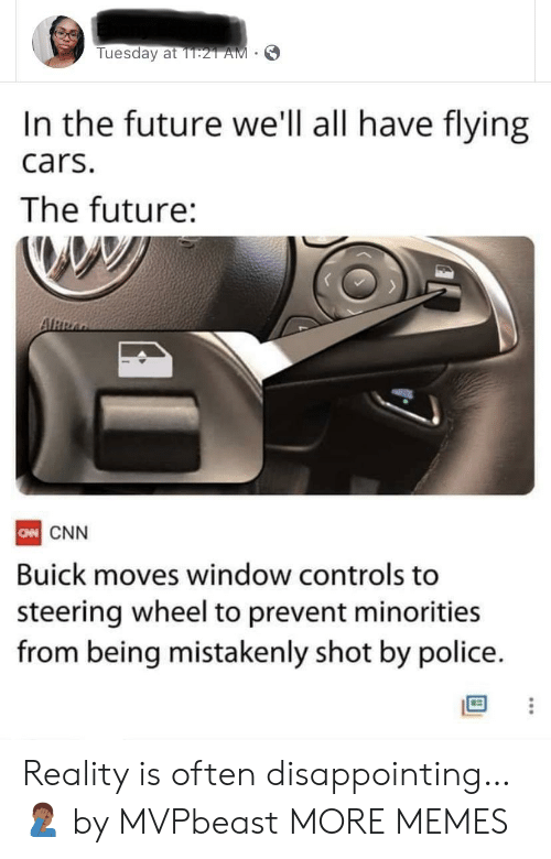 Cars, cnn.com, and Dank: Tuesday at 1T:21 AM  In the future we'll all have flying  cars.  The future:  ARRA  CN CNN  Buick moves window controls to  steering wheel to prevent minorities  from being mistakenly shot by police. Reality is often disappointing… 🤦🏾‍♂️ by MVPbeast MORE MEMES