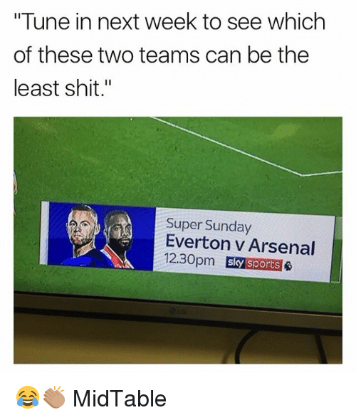 "Arsenal, Everton, and Memes: ""Tune in next week to see which  of these two teams can be the  least shit.""  Super Sunday  Everton v Arsenal  sly sports 😂👏🏽 MidTable"