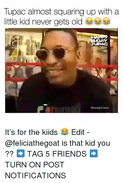 Friends, Memes, and Tupac: Tupac almost squaring up with a  little kid never gets old  @straight.bars It's for the kiids 😂 Edit - @feliciathegoat is that kid you ?? ➡️ TAG 5 FRIENDS ➡️ TURN ON POST NOTIFICATIONS