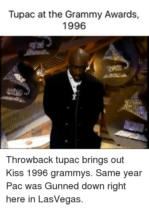 Grammy Awards, Grammys, and Memes: Tupac at the Grammy Awards,  1996 Throwback tupac brings out Kiss 1996 grammys. Same year Pac was Gunned down right here in LasVegas.