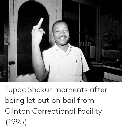 clinton: Tupac Shakur moments after being let out on bail from Clinton Correctional Facility (1995)