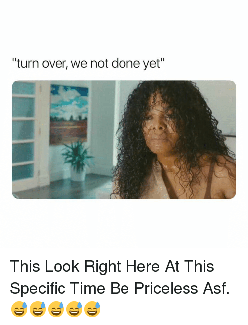 """Time, Dank Memes, and Asf: turn over, we not done yet"""" This Look Right Here At This Specific Time Be Priceless Asf. 😅😅😅😅😅"""