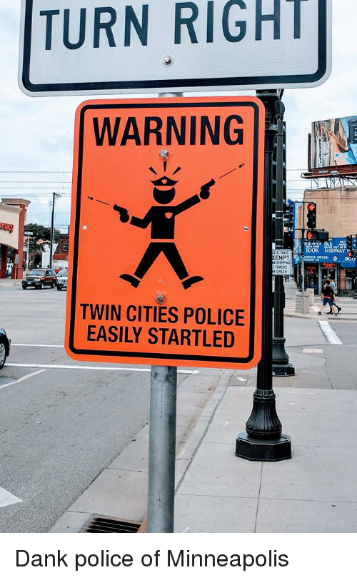 Dank, Police, and Book: TURN RIGHT  WARNING  BOOK MIDWAY}  EMPT  RACKS  TWIN CITIES POLICE  EASILY STARTLED