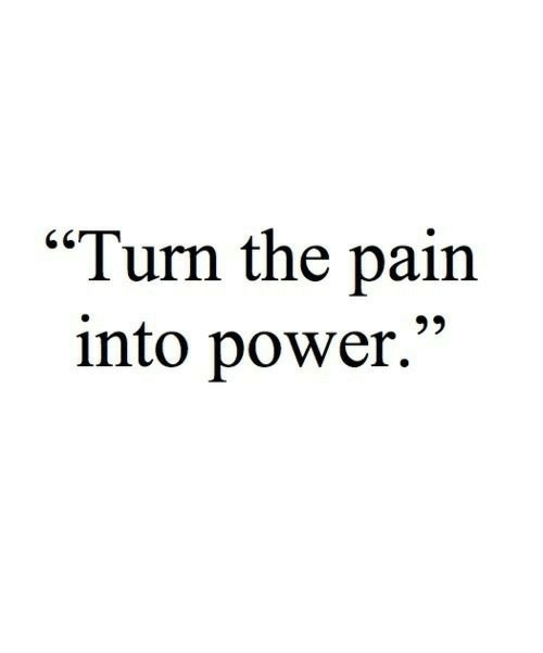 "Power, Pain, and Turn: ""Turn the pain  into power."""