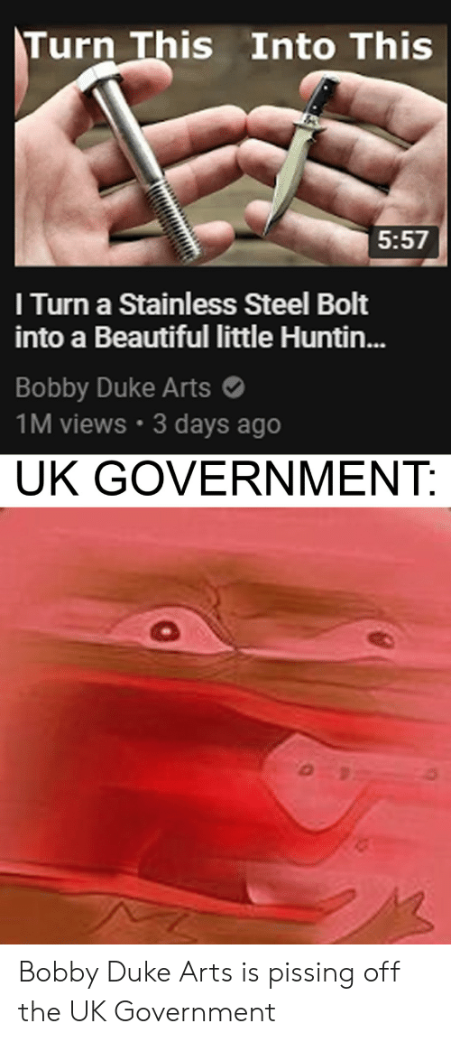 Arts: Turn This Into This  5:57  I Turn a Stainless Steel Bolt  into a Beautiful little Huntin...  Bobby Duke Arts  1M views 3 days ago  UK GOVERNMENT: Bobby Duke Arts is pissing off the UK Government