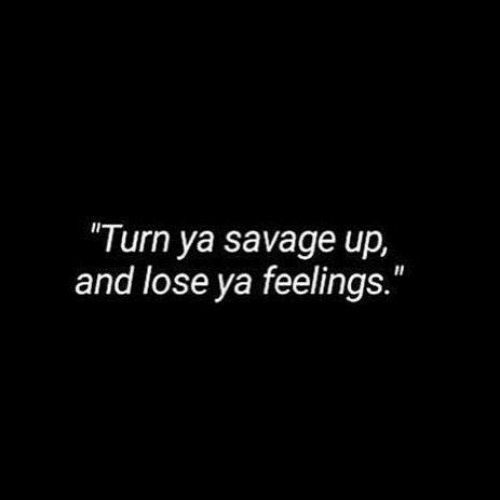 "Savage, Lose, and Turn: ""Turn ya savage up,  and lose ya feelings"