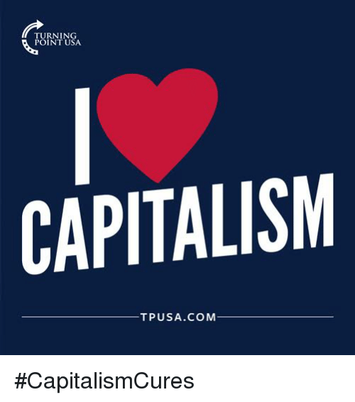 Memes, Capitalism, and Turnin: TURNIN  POINT USA  CAPITALISM  TPUSA.COM #CapitalismCures