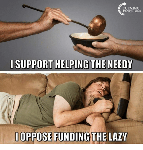 Lazy, Memes, and 🤖: TURNING  POINT USA  I SUPPORT HELPING THE NEEDY  OPPOSE FUNDING THE LAZY