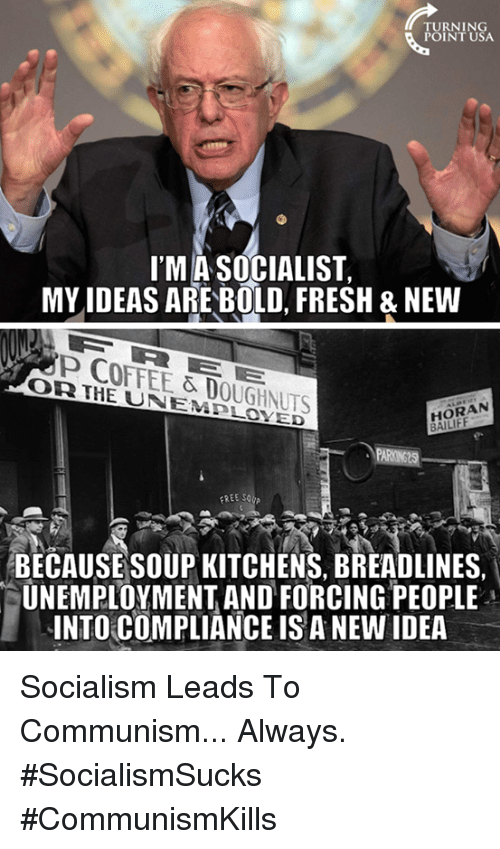 Communismkills: TURNING  POINT USA.  ITMASOCIALIST,  MY IDEAS ARE BOLD FRESH & NEW  COFFEE & DOUGHNUTS  HORAN  TARNO  EREE So  BECAUSE SOUP KITCHENS, BREADLINES  UNEMPLOYMENT AND FORCING PEOPLE  INTO COMPLIANCE IS A NEW IDEA Socialism Leads To Communism... Always. #SocialismSucks #CommunismKills