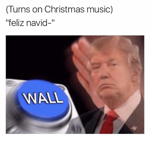 "Christmas, Music, and Musicals: (Turns on Christmas music)  ""feliz navid-""  WALL"