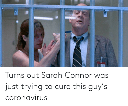 Coronavirus: Turns out Sarah Connor was just trying to cure this guy's coronavirus