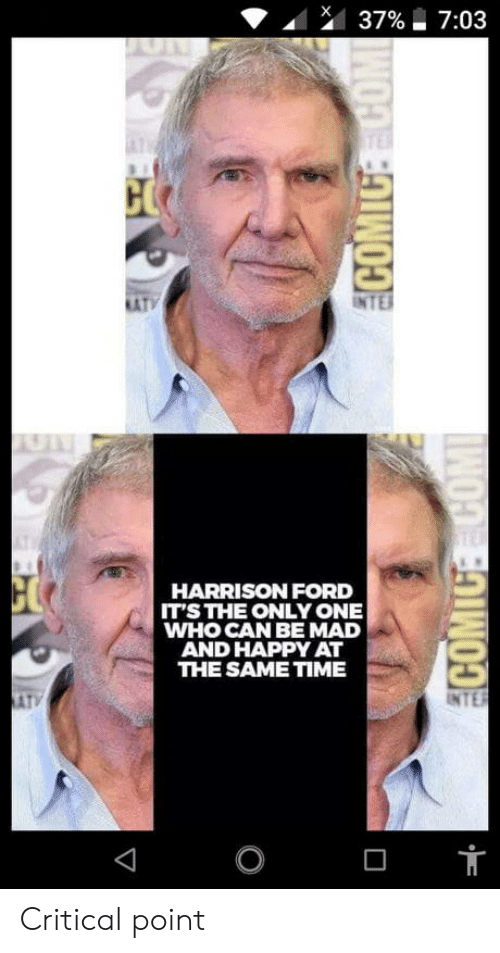 Harrison Ford, Ford, and Happy: TV  HARRISON FORD  T'S TE ONLY ONE  WHO CAN BE MAD  AND HAPPY AT  THE SAME TIME  NTE  O T Critical point