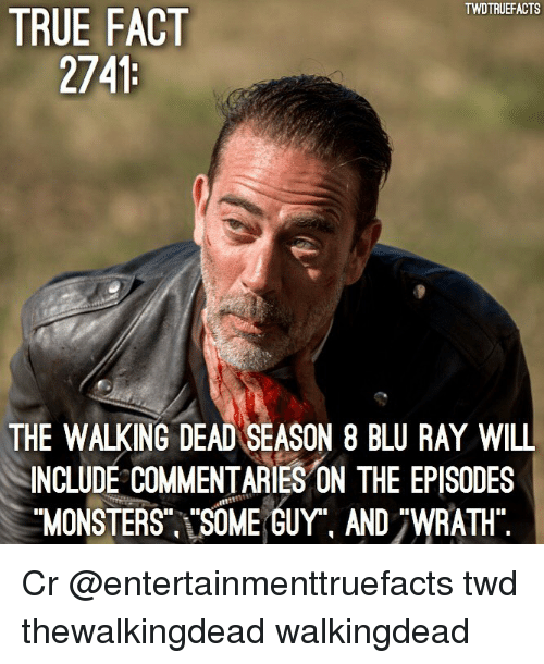 Memes, The Walking Dead, and True: TWDTRUEFACTS  TRUE FACT  THE WALKING DEAD SEASON 8 BLU RAY WILL  INCLUDE COMMENTARIES ON THE EPISODES  MONSTERS SOME GUY. AND 7WRATH Cr @entertainmenttruefacts twd thewalkingdead walkingdead