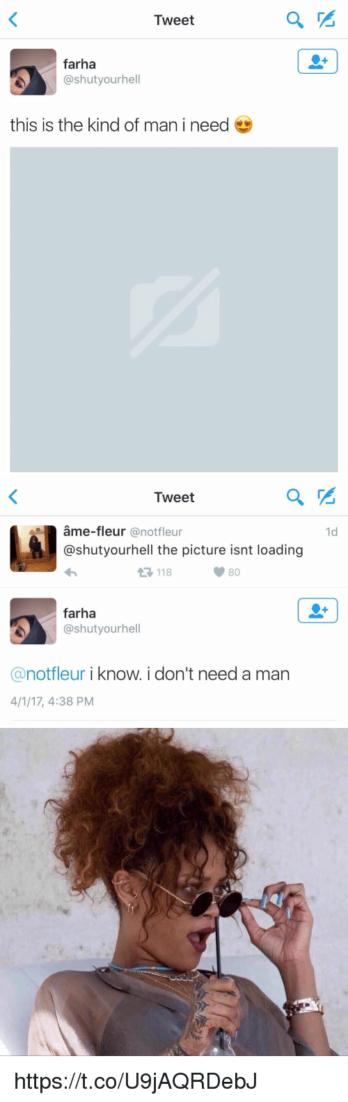 ˜»: Tweet  2  farha  @shutyourhell  this is the kind of man i need   Tweet  ame-fleur @notfleur  @shutyourhell the picture isnt loading  1d  118  farha  @shutyourhell  @notfleur i know. i don't need a mar  4/1/17, 4:38 PM https://t.co/U9jAQRDebJ