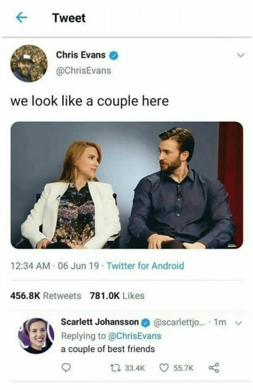 Android, Chris Evans, and Friends: Tweet  Chris Evans  @ChrisEvans  we look like a couple here  12:34 AM 06 Jun 19 Twitter for Android  456.8K Retweets 781.0K Likes  @scarlettj... 1m  Scarlett Johansson  Replying to @ChrisEvans  a couple of best friends  33.4K  55.7K