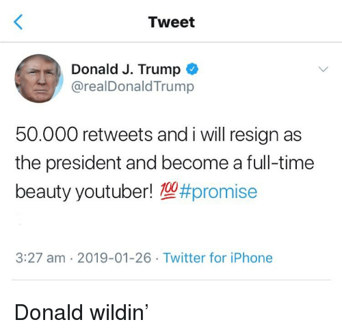 Iphone, Twitter, and Time: Tweet  Donald J. Trump  @realDonaldTrump  50.000 retweets and i will resign as  the president and become a full-time  beauty youtuber! #promise  3:27 am 2019-01-26 Twitter for iPhone