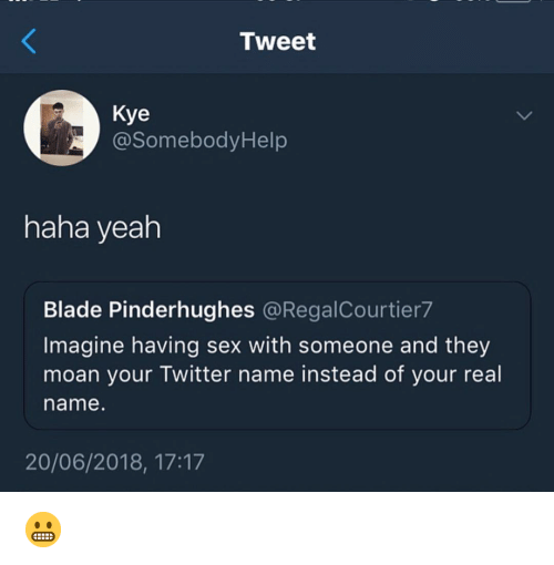 Blade, Sex, and Twitter: Tweet  Kye  @SomebodyHelp  haha yeah  Blade Pinderhughes @RegalCourtier7  Imagine having sex with someone and they  moan your Twitter name instead of your real  name  20/06/2018, 17:17 😬