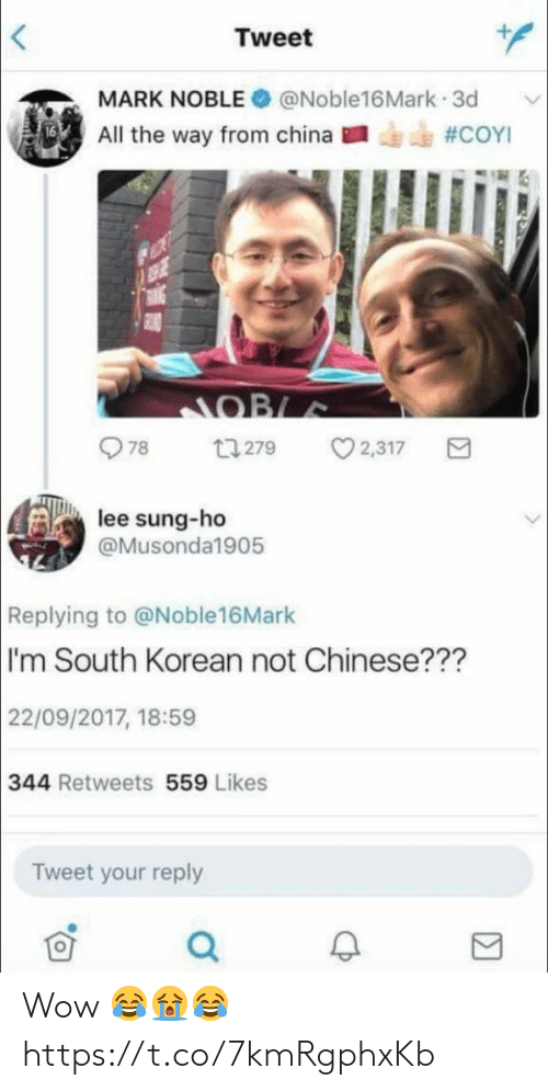Soccer, Wow, and China: Tweet  MARK NOBLE@Noble16Mark 3d  PE All the way from china-, #COYI  978 279 2,317  lee sung-ho  @Musonda1905  Replying to @Noble16Mark  I'm South Korean not Chinese???  22/09/2017, 18:59  344 Retweets 559 Likes  Tweet your reply Wow 😂😭😂 https://t.co/7kmRgphxKb