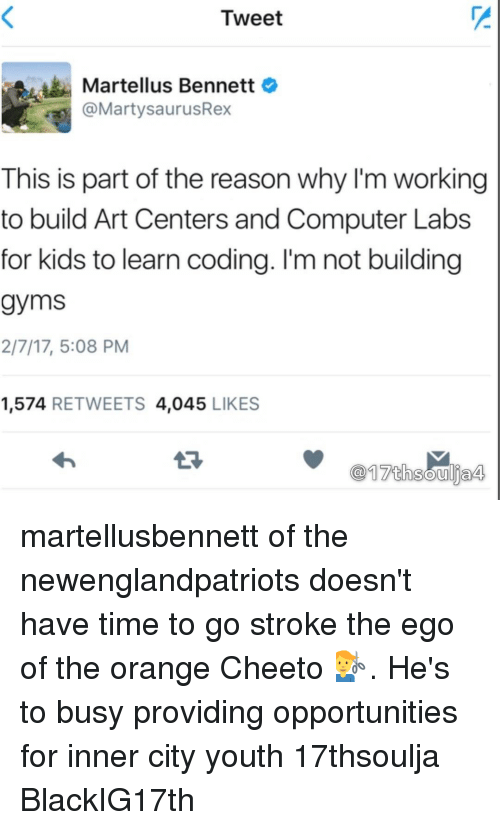 martellus bennett: Tweet  Martellus Bennett  a @Marty saurusRex  This is part of the reason why I'm working  to build Art Centers and Computer Labs  for kids to learn coding. I'm not building  gyms  2/7/17, 5:08 PM  1,574  RETWEETS 4,045  LIKES  17th Soulja4 martellusbennett of the newenglandpatriots doesn't have time to go stroke the ego of the orange Cheeto 💇‍♂️. He's to busy providing opportunities for inner city youth 17thsoulja BlackIG17th